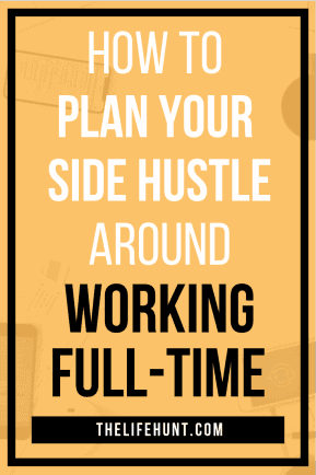 How to Plan Your Side Hustle Around Working Full-Time 3