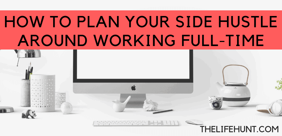 How to Plan Your Side Hustle Around Working Full-Time