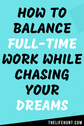 How to Balance Full-Time Work While Chasing Your Dreams