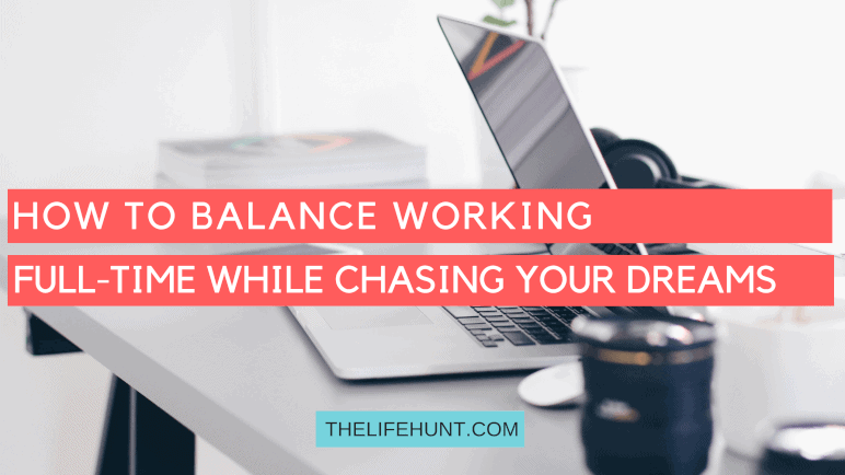 Balance Working Full-Time While Chasing Your Dreams