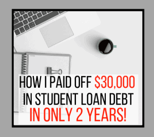 How I Paid off $30k In Student Load Debt In 2 years