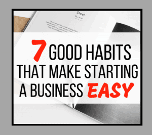7 Good Habits That Make Starting a Business Easy Sidebar