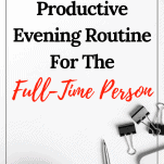 Simple and Productive Evening Routine for a Full-Time Person