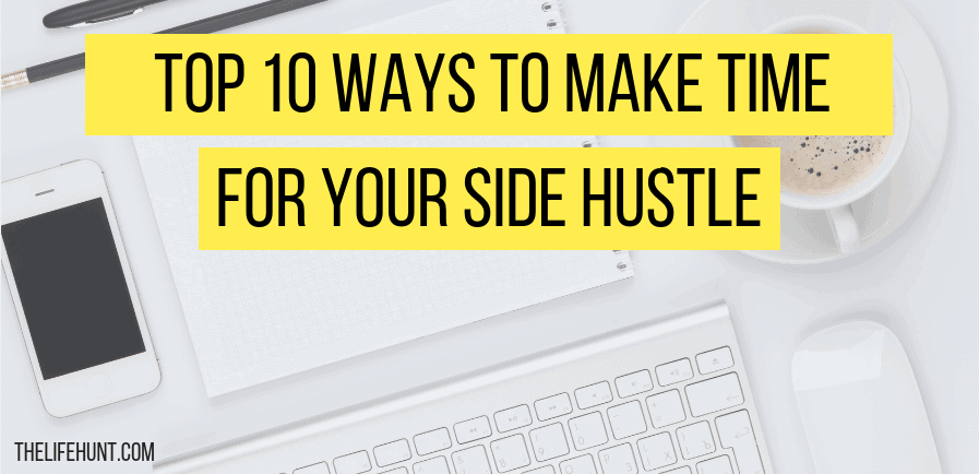 Top 10 Ways To Make Time for Your Side Hustle
