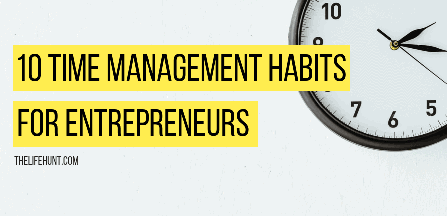 10 Time Management Habits for Entrepreneurs