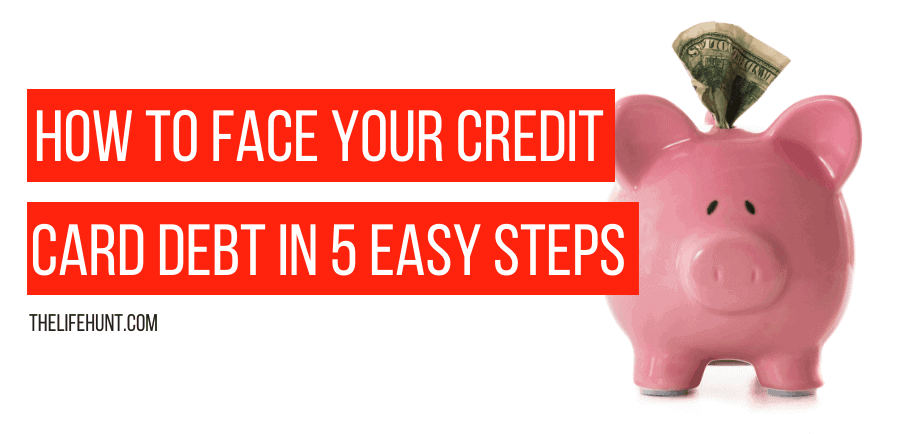 How to Face Your Credit Card Debt in 5 Easy Steps