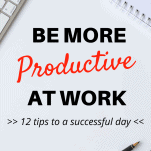 Be more productive 12 tips