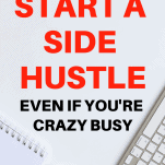Why You Should Start a Side Hustle Even If You're Crazy Busy